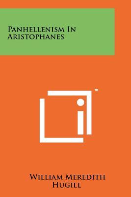 Panhellenism in Aristophanes - Hugill, William Meredith