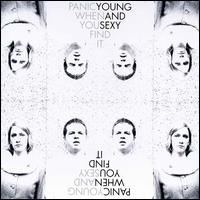 Panic When You Find It - Young and Sexy
