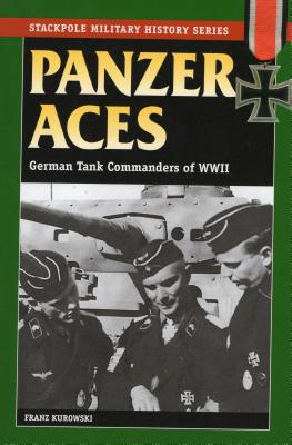 Panzer Aces: German Tank Commanders in World War II - Kurowski, Franz, and Johnston, David (Translated by)