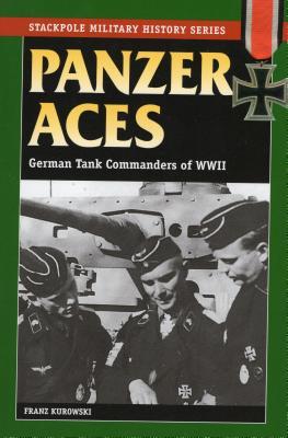 Panzer Aces: German Tank Commanders in World War II - Kurowski, Franz, and Johnston, David (Translated by)