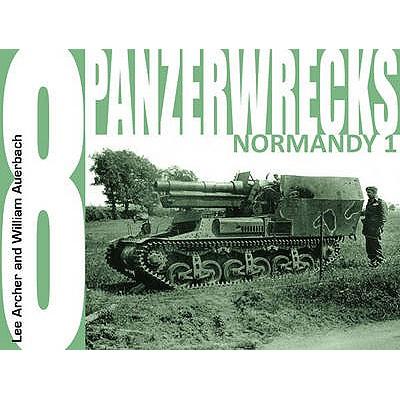 Panzerwrecks 8: Normandy 1 - Archer, Lee, and Auerbach, William