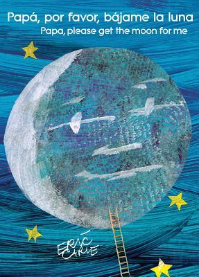 Papa, Por Favor, Bajame La Luna (Papa, Please Get the Moon for Me) - Carle, Eric (Illustrator)