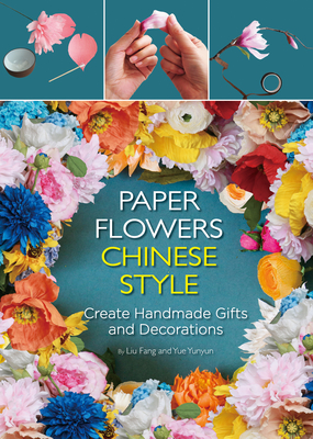 Paper Flowers Chinese Style Create Handmade Gifts And Decorations