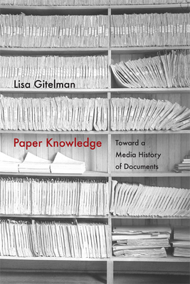 Paper Knowledge: Toward a Media History of Documents - Gitelman, Lisa, Professor