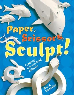 Paper, Scissors, Sculpt!: Creating Cut-And-Fold Animals - Gonzales, Ben A