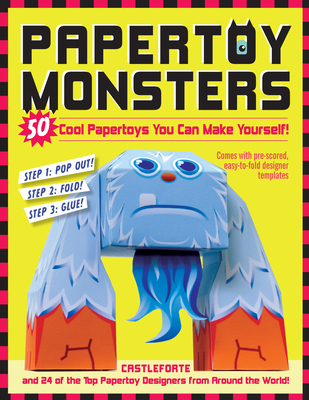 Paper Toy Monsters: Make Your Very Own Amazing Paper Toys - Castleforte, Brian