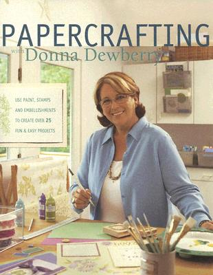Papercrafting with Donna Dewberry - Dewberry, Donna