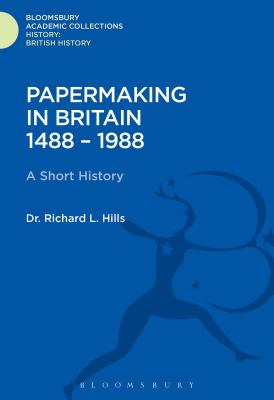 Papermaking in Britain 1488-1988 - Hills, Rev Dr Richard Leslie