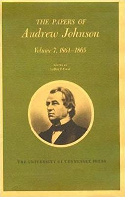 Papers a Johnson Vol7: 1864-1865 - Johnson, Andrew
