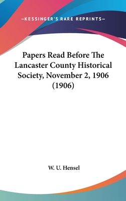 Papers Read Before the Lancaster County Historical Society, November 2, 1906 (1906) - Hensel, William Uhler
