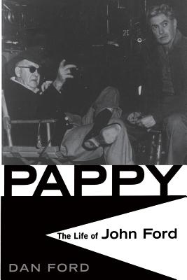 Pappy: The Life of John Ford - Ford, Dan