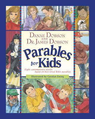 Parables for Kids: Eight Contemporary Stories Based on Best-Loved Bible Parables - Dobson, Danae, and Dobson, James C, Dr., PH.D.
