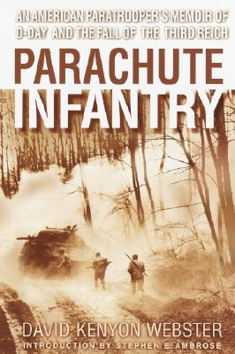 Parachute Infantry: An American Paratrooper's Memoir of D-Day and the Fall of the Third Reich - Webster, David, and Ambrose, Stephen E (Introduction by)