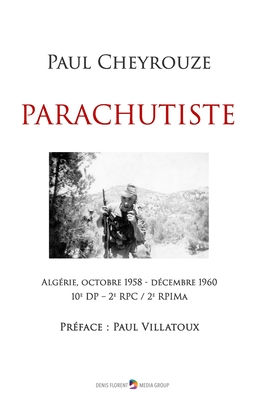 Parachutiste: Alg?rie, octobre 1958 - d?cembre 1960 - 10e DP - 2e RPC - 2e RPIMa - Villatoux, Paul (Preface by), and Cheyrouze, Paul