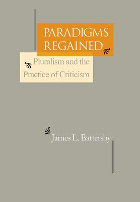Paradigms Regained: Pluralism and the Practice of Criticism. Philadelphia. - Battersby, James L