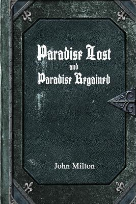 Paradise Lost and Paradise Regained - Milton, John, Professor, and Uyl, Anthony (Editor)