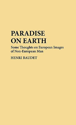 Paradise on Earth: Some Thoughts on European Images of Non-European Man - Baudet, Henri, and Baudet, E H P