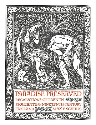 Paradise Preserved: Recreations in Eden in Eighteenth- And Nineteenth-Century England - Schulz, Max F, Professor
