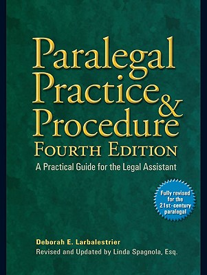 Paralegal Practice & Procedure: A Practical Guide for the Legal Assistant - Larbalestrier, Deborah E, and Spagnola, Linda A (Editor)