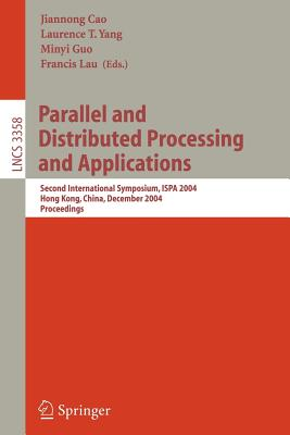 Parallel and Distributed Processing and Applications: Second International Symposium, Ispa 2004, Hong Kong, China, December 13-15, 2004, Proceedings - Cao, Jiannong (Editor), and Yang, Laurence T (Editor), and Guo, Minyi (Editor)
