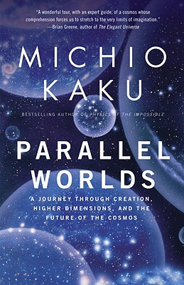 Parallel Worlds: A Journey Through Creation, Higher Dimensions, and the Future of the Cosmos - Kaku, Michio
