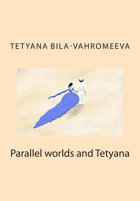 Parallel Worlds and Tetyana - Bila-Vahromeeva, Tetyana