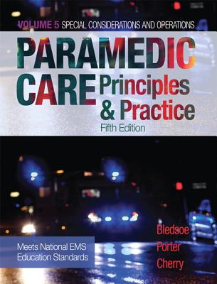 Paramedic Care: Principles & Practice, Volume 5 - Bledsoe, Bryan E, and Porter, Robert S, and Cherry, Richard A