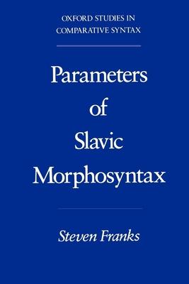 Parameters of Slavic Morphosyntax - Franks, Steven