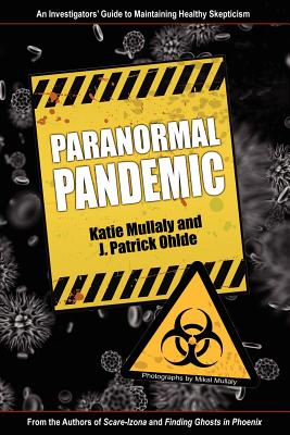 Paranormal Pandemic - Mullaly, Katie, and Ohlde, J Patrick, and Mullaly, Mikal (Photographer)