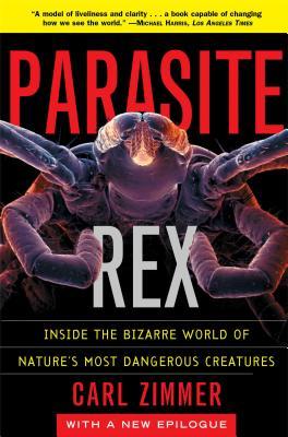 Parasite Rex: Inside the Bizarre World of Nature's Most Dangerous Creatures - Zimmer, Carl