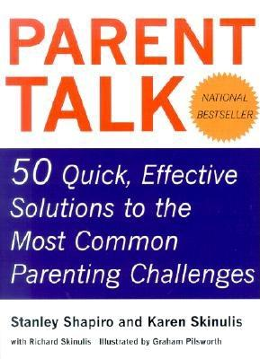 Parent Talk: 50 Quick, Effective Solutions to the Most Common Parenting Challenges - Shapiro, Stanley, and Skinulis, Karen, and Skinulis, Richard