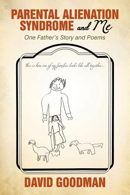 Parental Alienation Syndrome and Me: One Father's Story and Poems - Goodman, David