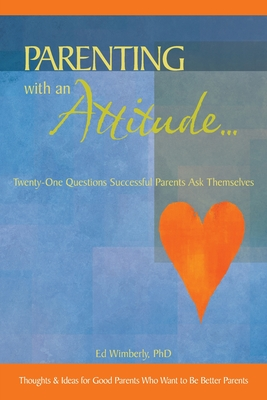 Parenting with an Attitude...: Twenty-One Questions Successful Parents Ask Themselves - Wimberly, Ed, PhD