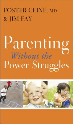 Parenting Without the Power Struggles - Cline, Foster, and Fay, Jim