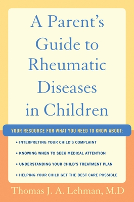 Parent's Guide to Rheumatic Diseases in Children - Lehman M D, Thomas J a