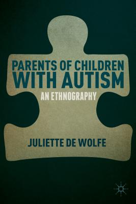 Parents of Children with Autism: An Ethnography - De Wolfe, Juliette