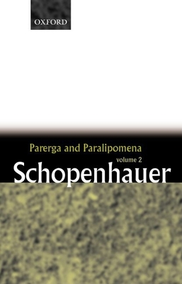 Parerga and Paralipomena: Short Philosophical Essays Volume Two - Schopenhauer, Arthur, and Payne, E F J (Translated by)