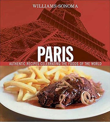 Paris: Authentic Recipes Celebrating the Foods of the World - Spieler, Marlena
