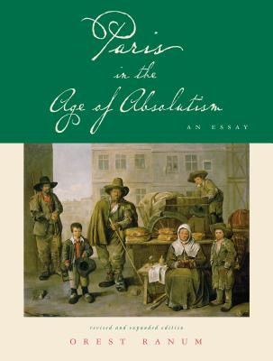 Paris in the Age of Absolutism: An Essay - Ranum, Orest