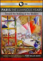 Paris: The Luminous Years: Toward the Making of the Modern