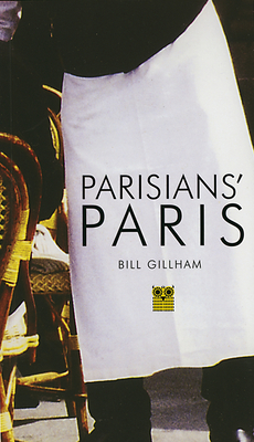 Parisians' Paris - Gillham, Bill