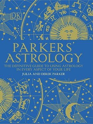 Parkers' Astrology: The Essential Guide to Using Astrology in Your Daily Life - Parker, Julia, and Parker, Derek