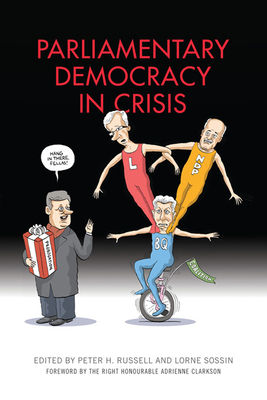 Parliamentary Democracy in Crisis - Russell, Peter H (Editor), and Sossin, Lorne (Editor)