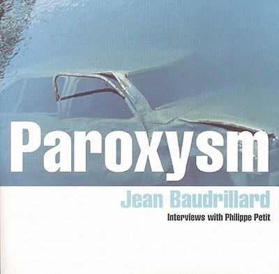 Paroxysm: Interviews with Philippe Petit - Baudrillard, Jean, Professor, and Turner, Chris (Translated by)