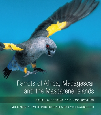 Parrots of Africa, Madagascar and the Mascarene Islands: Biology, ecology and conservation - Perrin, Mike