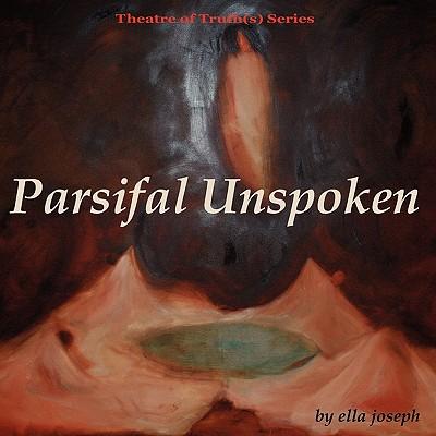 Parsifal Unspoken, Theatre of Truth(s) Series - Joseph, Ella