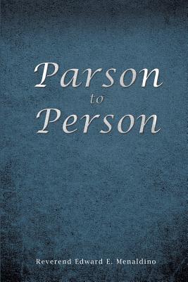 Parson to Person - Menaldino, Reverend Edward E