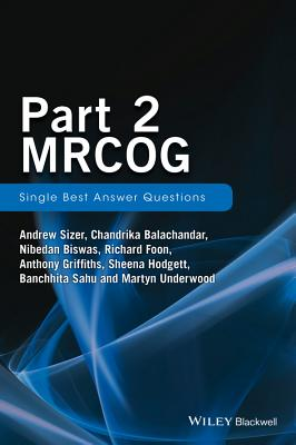 Part 2 MRCOG: Single Best Answer Questions - Sizer, Andrew, and Balachandar, Chandrika, and Biswas, Nibedan