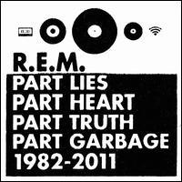 Part Lies, Part Heart, Part Truth, Part Garbage: 1982-2011 - R.E.M.