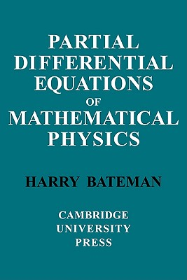 Partial Differential Equations of Mathematical Physics - Bateman, H